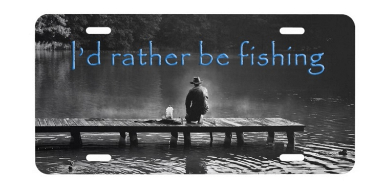 License plate i 39 d rather be fishing man on dock for Florida temporary fishing license