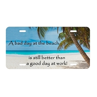 Artisan Decor License Plate - Bad day at the Beach Better than Good Day at Work (Palm Trees)