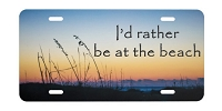 Artisan Decor License Plate - I'd Rather be at the Beach (Dunes)